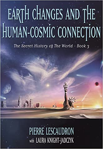 Earth Changes and the Human-Cosmic Connection (The Secret History of the World Book 3) written by Pierre Lescaudron