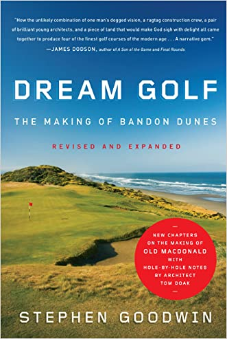 Dream Golf: The Making of Bandon Dunes, Revised and Expanded written by Stephen Goodwin