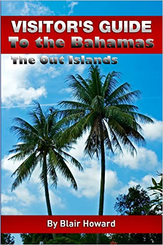 Visitor's Guide to the Bahamas - The Out Islands (The Visitor's Guides Book 5)