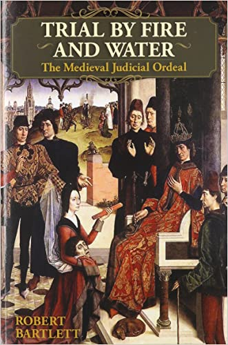 Trial by Fire and Water: The Medieval Judicial Ordeal
