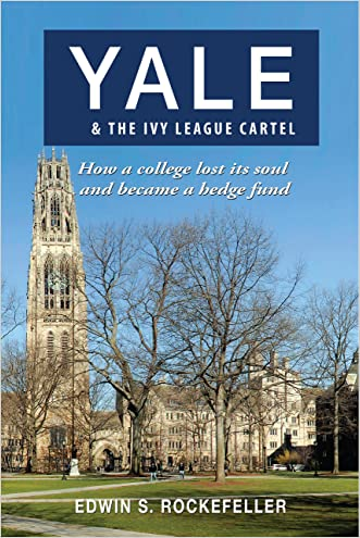 YALE & The Ivy League Cartel: How a college lost its soul and became a hedge fund written by Edwin S. Rockefeller