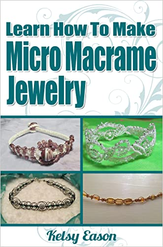 Learn How To Make Micro Macrame Jewelry - Volume 1