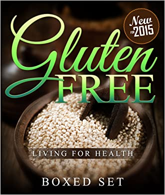 Gluten Free Living For Health: How to Live with Celiac or Coeliac Disease (Gluten Intolerance Guide)