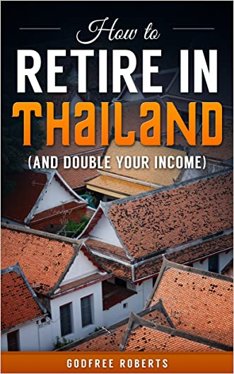 How to Retire in Thailand and Double Your Income: Your Financial Planning Guide to Retirement in Thailand (Thailand Retirement Book 1)
