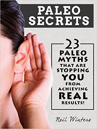 Paleo Secrets: 23 Paleo Myths That Are Stopping You From Achieving Real Results!