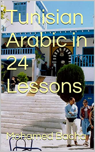 Tunisian Arabic in 24 Lessons (Explore Tunisian Culture Through its Language)