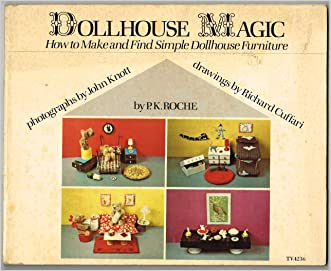 Dollhouse Magic How to Make and Find Simple Dollhouse Furniture written by P. K. Roche