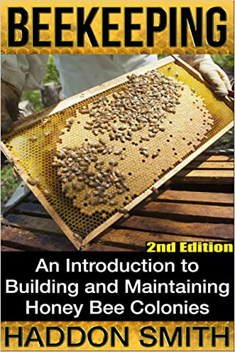 Beekeeping: An Introduction to Building and Maintaining Honey Bee Colonies (2nd Edition) (beehive, bee keeping, keeping bees, raw honey, honey bee, apiculture, beekeeper)