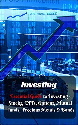 Investing: Essential Guide to Investing Stocks, ETFs, Options, Mutual Funds, Precious Metals, & Bonds (Finance Book 1) written by Bill Robb