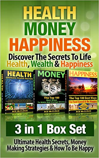 Health: Money: Happiness: Discover The Secrets To Life- Health, Wealth & Happiness: 3 in 1 Box Set: Ultimate Health Secrets, Money Making Strategies & ... Building & Strategies For Being Happy)