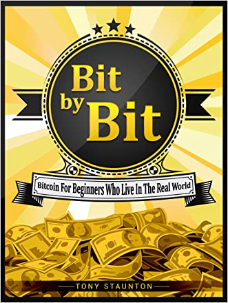 Bit by Bit: Bitcoin For Beginners Who Live In The Real World