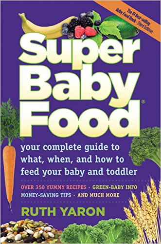 Super Baby Food: Absolutely everything you should know about feeding your baby and toddler during the first three years.