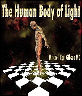 The Human Body of Light written by Mitchell Earl Gibson MD