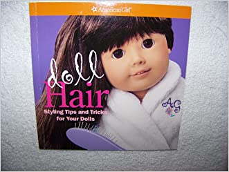 American Girl Doll Hair: Styling Tips and Tricks for Your Dolls