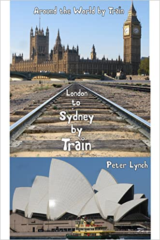 Overland from London to Sydney:travelling around the world by train: travelling around the world by train