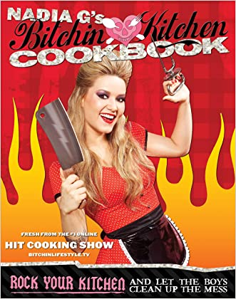 Bitchin' Kitchen Cookbook: Rock Your Kitchen--And Let The Boys Clean Up The Mess