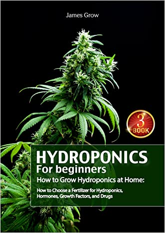 Hydroponics for Beginners. How to Grow Hydroponics at Home: How to Choose a Fertilizer for Hydroponics, Hormones, Growth Factors, and Drugs