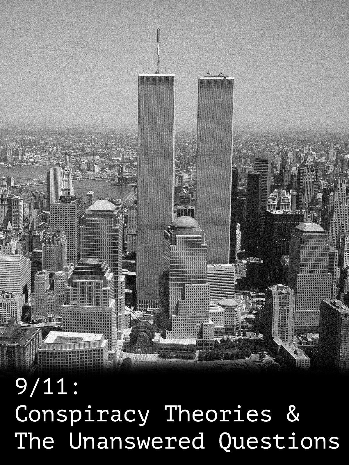 9/11: Conspiracy Theories & The Unanswered Questions