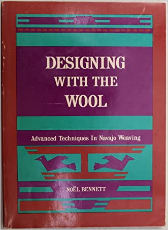Designing with the Wool Advanced Techniques in Navajo Weaving (Advanced Techniques In Navajo Weaving) written by Noel Bennett