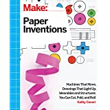 Make: Paper Inventions: Machines that Move, Drawings that Light Up, and Wearables and Structures You Can Cut, Fold, and Roll