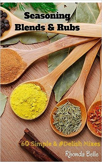 Seasoning Blends & Rubs: 60 Simple & #Delish Mixes (60 Super Recipes Book 29)