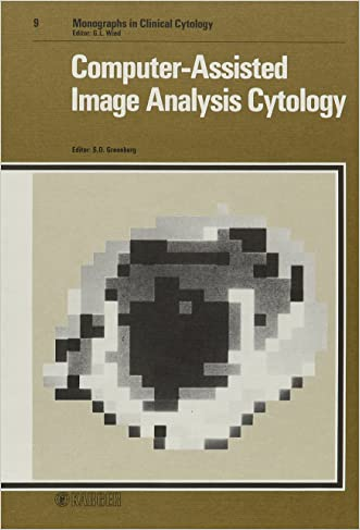 Computer-Assisted Image Analysis Cytology (Monographs in Clinical Cytology, Vol. 9) written by S.D. Greenberg