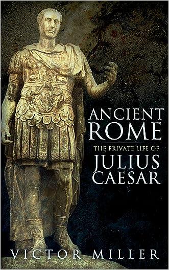 Ancient Rome: The Private Life of Julius Caesar