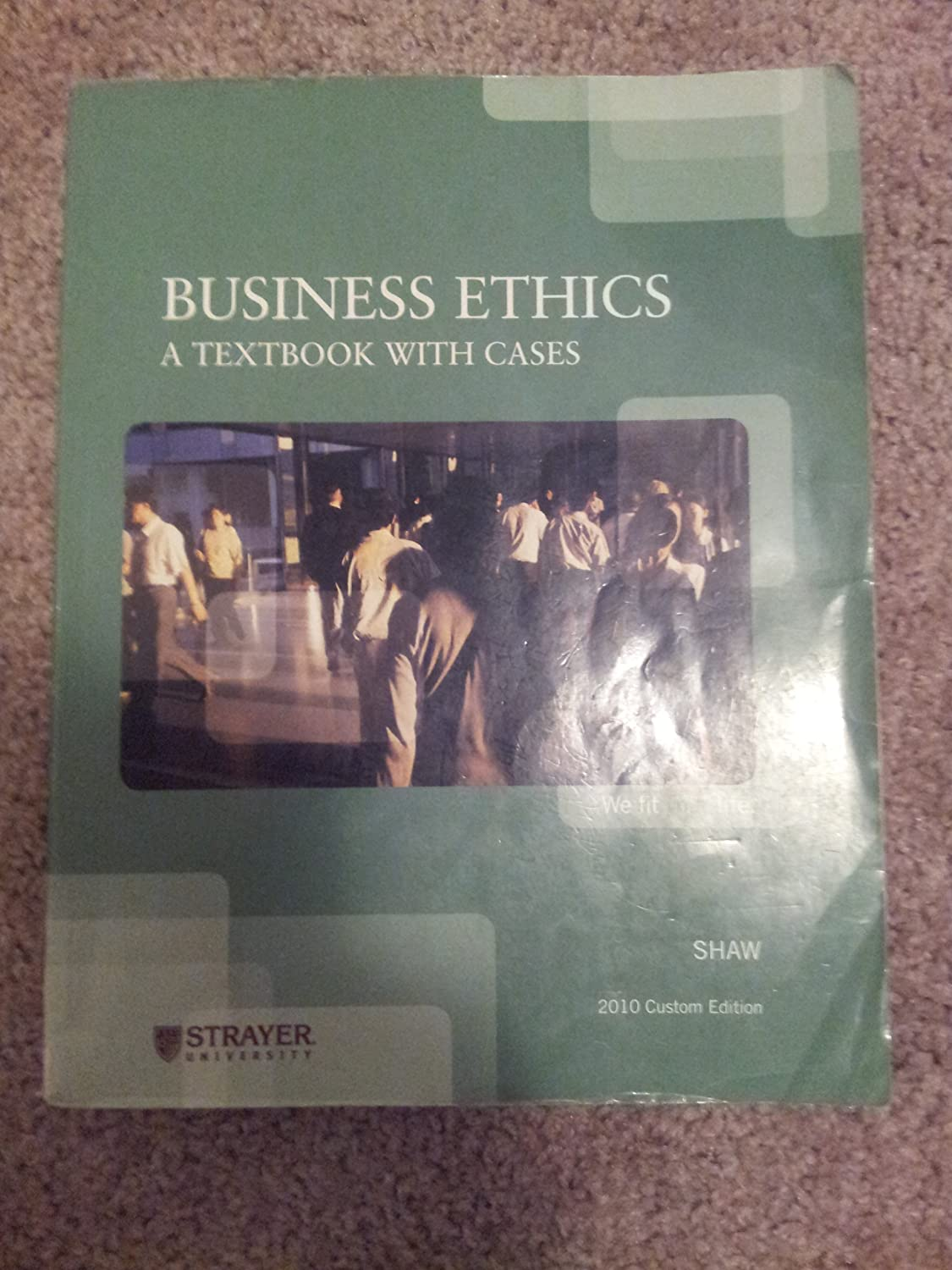 Business Ethics: A Textbook with Cases Strayer University and Shaw