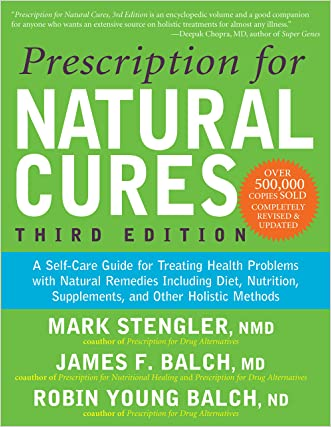 Prescription for Natural Cures: A Self-Care Guide for Treating Health Problems with Natural Remedies Including Diet, Nutrition, Supplements, and Other Holistic Methods, Third Edition written by James F. Balch M.D.
