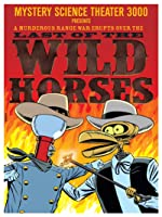 Mystery Science Theater 3000: Last of the Wild Horses