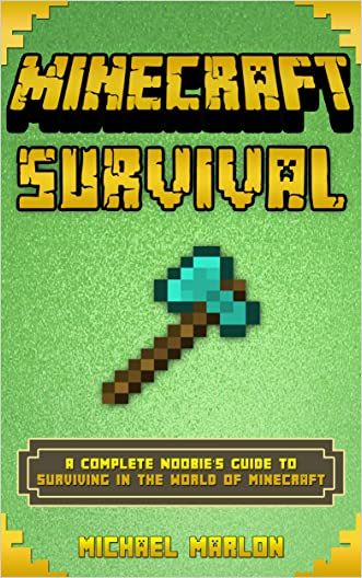 MINECRAFT: Minecraft Survival Handbook - A Complete Noobie's Guide to Surviving in the World of Minecraft (minecraft survival, minecraft handbook, minecraft ... minecraft seeds, minecraft survival guide,)