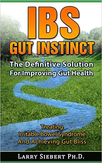 IBS Gut Instinct: The Definitive Solution For Improving Gut Health - Treating Irritable Bowel Syndrome And Achieving Gut Bliss