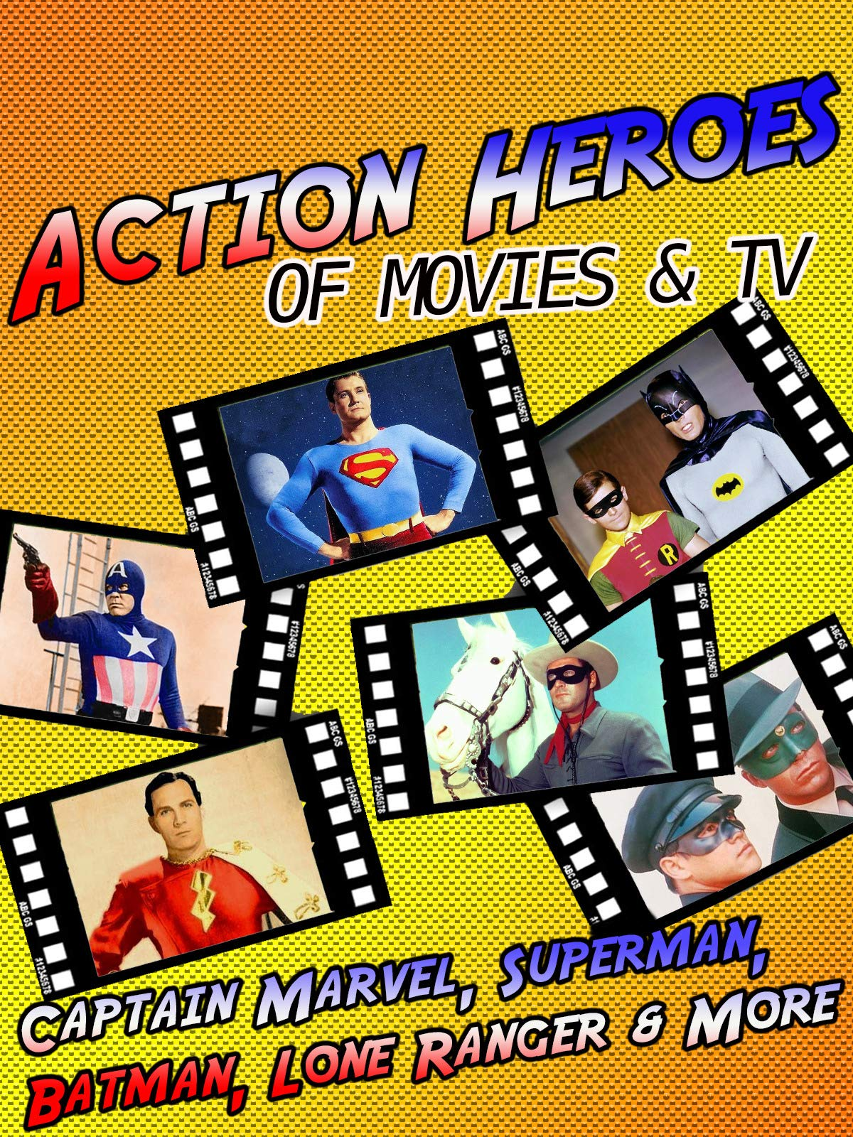 Action Heroes of Movies & TV - Captain Marvel, Superman, Batman, Lone Ranger & More