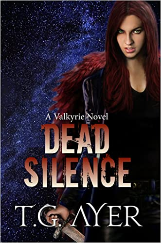 Dead Silence (A Valkyrie Novel - Book 5) (The Valkyrie Series) written by T.G. Ayer