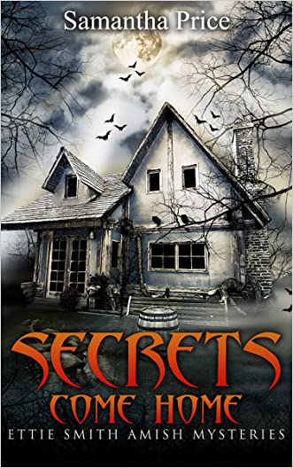 Secrets Come Home (Amish Mystery Suspense): Amish Murder Mystery (Ettie Smith Amish Mysteries Book 1) written by Samantha Price