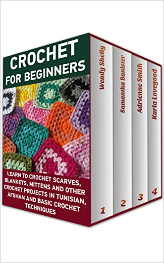 Crochet For Beginners BOX SET 4 IN 1: Learn To Crochet Scarves, Blankets, Mittens And Other Crochet Projects In Tunisian, Afghan And Basic Crochet Techniques: ... beginner's guide, step-by-step projects)