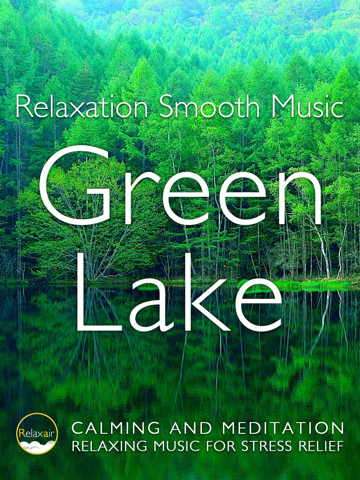 Relaxation Smooth Music Green Lake Calming and Meditation Relaxing Music for Stress Relief