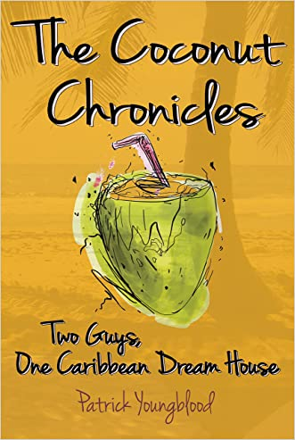 The Coconut Chronicles: Two Guys, One Caribbean Dream House written by Patrick Youngblood