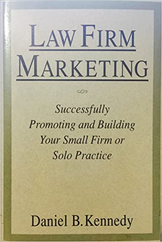 Law Firm Marketing: Successfully Promoting and Building Your Small Firm or Solo Practice