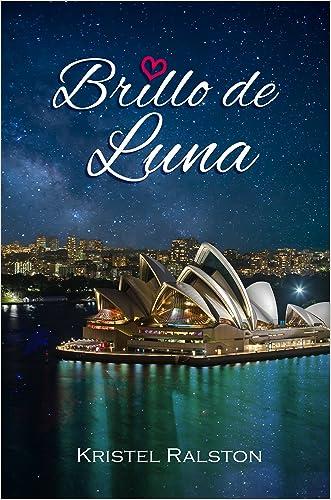 Brillo de luna (Spanish Edition) written by Kristel Ralston
