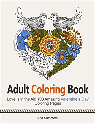 Adult Coloring Book: Love Is in the Air! 100 Amazing Valentine's Day Coloring Pages (coloring book, love coloring page, Valentine's Day)