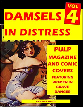 """DAMSELS IN DISTRESS 4"": ANOTHER 200 Pulp Mazine And Comic Book Covers Featuring Women In Grave Danger"