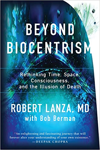 Beyond Biocentrism: Rethinking Time, Space, Consciousness, and the Illusion of Death written by Robert Lanza