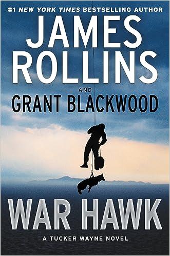War Hawk: A Tucker Wayne Novel written by James Rollins