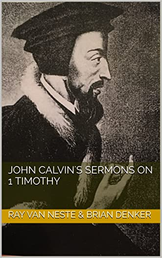 John Calvin's Sermons on 1 Timothy written by Ray Van Neste