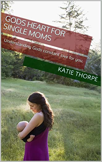 Gods Heart for Single Moms: Understanding Gods constant love for you.