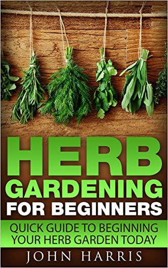 Herb Gardening for Beginners: Quick Guide to Beginning your Herb Garden Today