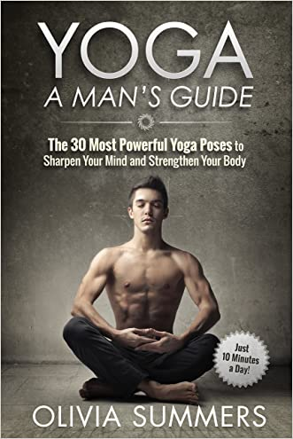 Yoga: A Man's Guide: The 30 Most Powerful Yoga Poses to Sharpen Your Mind and Strengthen Your Body (Just 10 Minutes a Day!, Yoga Mastery Series)