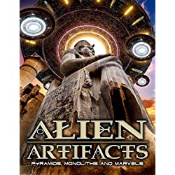 Alien Artifacts: Pyramids, Monoliths And Marvels