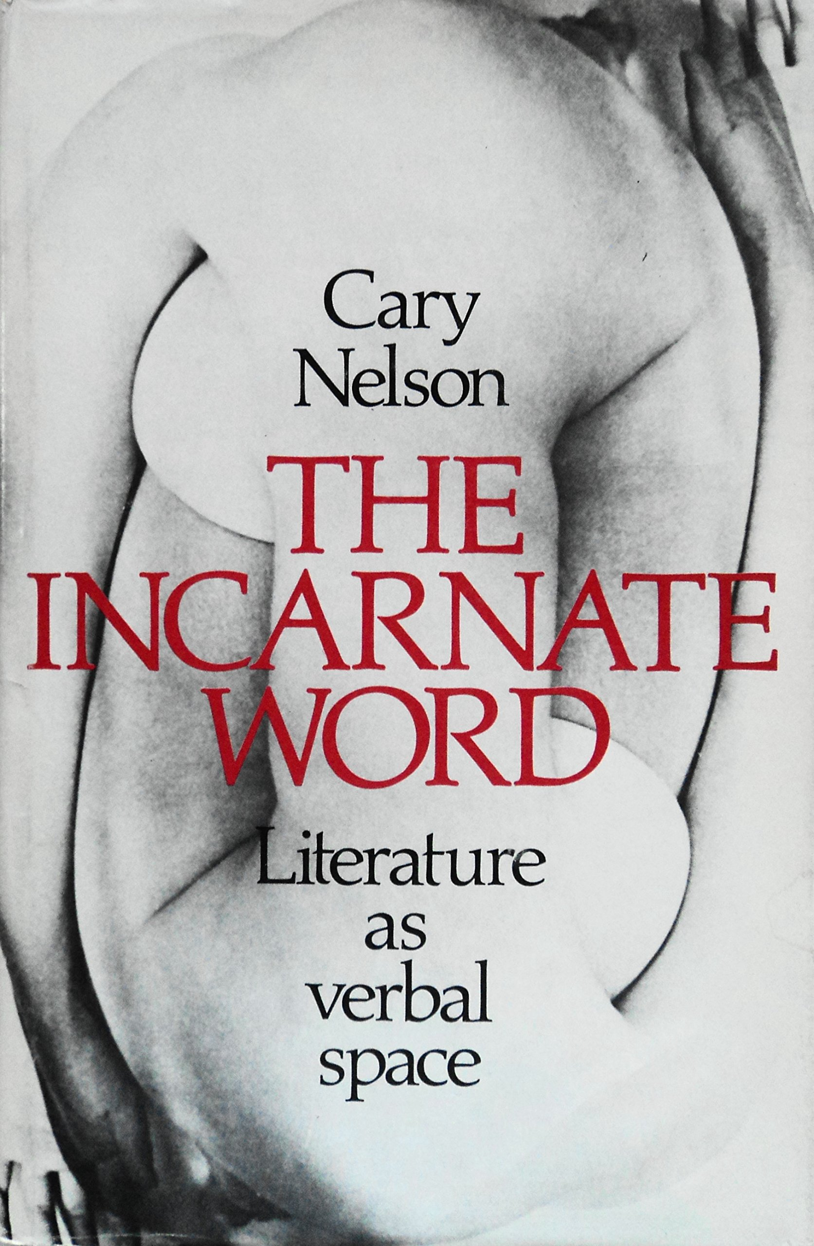 The Incarnate Word: Literature as Verbal Space, Nelson, Cary